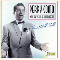 Class Will Tell — Perry Como, Ted Weems & His Orchestra