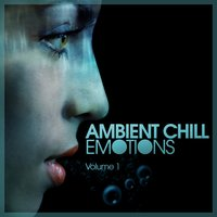 Ambient Chill Emotions, Vol. 1 — сборник