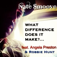 What Difference Does It Make? (feat. Angela Preston & Robbie Hunt) — Nate Smoove