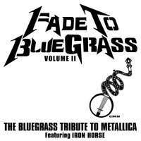 Fade To Bluegrass Volume II: The Bluegrass Tribute to Metallica — Pickin' On Series, Iron Horse