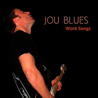 WORK SONGS — Jou Blues