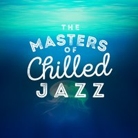 The Masters of Chilled Jazz — Chilled Jazz Masters