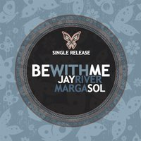 Be With Me — Jay River & Marga Sol