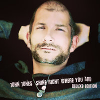 Shine Right Where You Are — John Jones