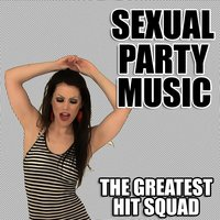 Sexual Party Music — The Greatest Hit Squad