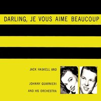 Darling, Je Vous Aime Beaucoup — Jack Haskell, Johnny Guarneri and His Orchestra