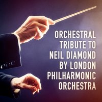 An Orchestral Tribute to Neil Diamond by the London Philharmonic Orchestra — London Philharmonic Orchestra