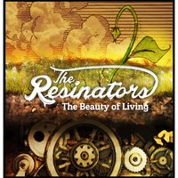 The Beauty of Living — The Resinators