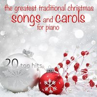 The Greatest Traditional Christmas Songs and Carols for Piano — Michele Garruti, Costantino Catena, Giampaolo Pasquile