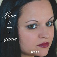 Love Is Not  A Game — Neli