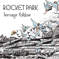 Teenage Folklore — Rocket Park