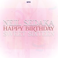 Happy Birthday Sweet Sixteen — Neil Sedaka
