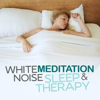 White Noise: Meditation Sleep & Therapy — Natural White Noise: Music for Meditation, Relaxation, Sleep, Massage Therapy, Real White Noise, White Noise Research, White Noise Research|Natural White Noise: Music for Meditation, Relaxation, Sleep, Massage Therapy|Real White Noise
