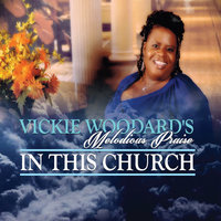 In This Church — Vickie Woodard's Melodious praise