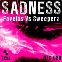 Sadness (Favelas Vs. Sweeperz) — Sweeperz, Favelas, Sweeperz, Favelas
