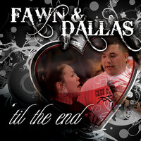 'Till the End — Fawn Wood  & Dallas Waskahat
