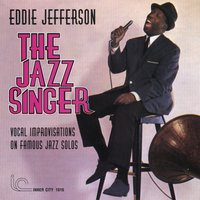 The Jazz Singer: Vocal Improvisations on Famous Jazz Solos — Eddie Jefferson