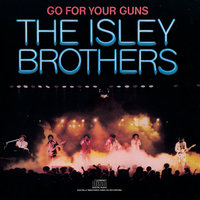 Go for Your Guns — The Isley Brothers