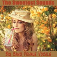 The Sweetest Sounds: Big Band Female Vocals — The O'Neill Brothers Group