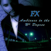 Ambience to the Nth Degree — FX