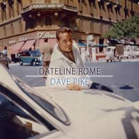 Dateline Rome — Dave Pike