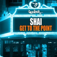 Get To The Point — Shai