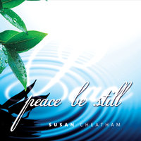 Peace Be Still — Susan Cheatham