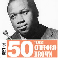 Best Of - 50 Tracks — Clifford Brown