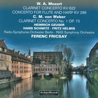Wolfgang Amadeus Mozart: Clarinet Concerto, KV. 622, Concerto for Flute and Harp, KV 299 - Carl Maria Von Weber : Clarinet Concerto No.1, Op. 73 — Ferenc Fricsay, Radio Symphonie Orchester Berlin, Radio Symphonie Orchester Berlin, Ferenc Fricsay, Heinrich Geuser, Heinrich Geuser, Вольфганг Амадей Моцарт
