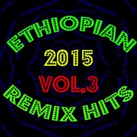 Ethiopian Remix Hits 2015, Vol. 3 — сборник