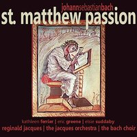 St. Matthew Passion — The Bach Choir, Kathleen Ferrier, Reginald Jacques, Elsie Suddaby, The Jacques Orchestra, Eric Greene, Иоганн Себастьян Бах