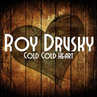 Cold Cold Heart — Roy Drusky
