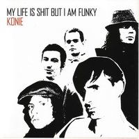 My Life Is Shit But I Am Funky — Konie