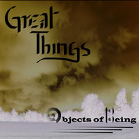 Great Things — Objects of Being