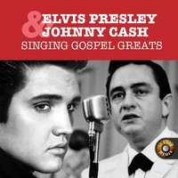 Singing Gospel Greats — Elvis Presley, Johnny Cash