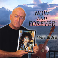 Now and Forever — Matt Black