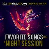 Favorite Songs for a Night Session. Soul, Soft, Disco, Rock, Pop & Love Music Selection — сборник