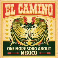 One More Song About Mexico — El Camino
