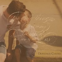 The Only Thing That Comes To Mind Are Songs About Us — Domenick Carino