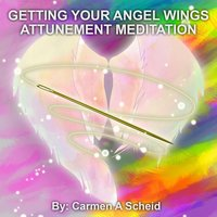 Getting Your Angel Wings Attunement Meditation — Carmen A. Scheid
