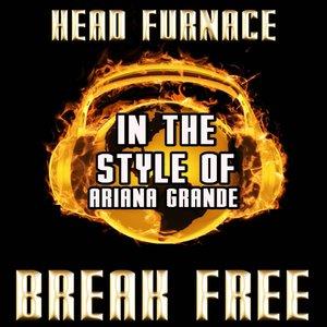 Head Furnace - Break Free [In the Style of Ariana Grande & Zedd]