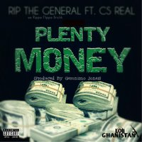Plenty Money (feat. CS Real) — Rip the General