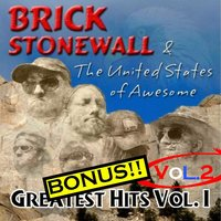 Greatest Hits, Vol. 1 & 2 — Brick Stonewall & the United States of Awesome