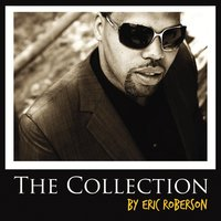 The Collection — Eric Roberson