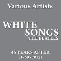 White Songs Beatles Tribute: 45 Years After (1968 - 2013) — сборник