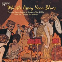 """Whistle Away Your Blues"" Popular Dance Bands and Singers of the 1920s — сборник"