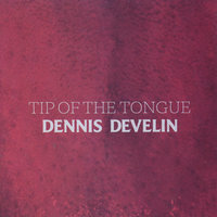 Tip of the Tongue — Dennis Develin