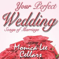 Your Perfect Wedding, Songs Of Marriage — Monica Lee Cellars, John O'Donnell