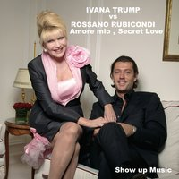 Amore Mio, Secret Love — Ivana Trump, Rossano Rubicondi, Samy Goz