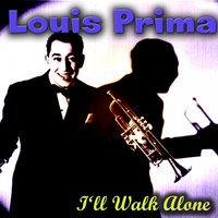 I'll Walk Alone — Louis Prima